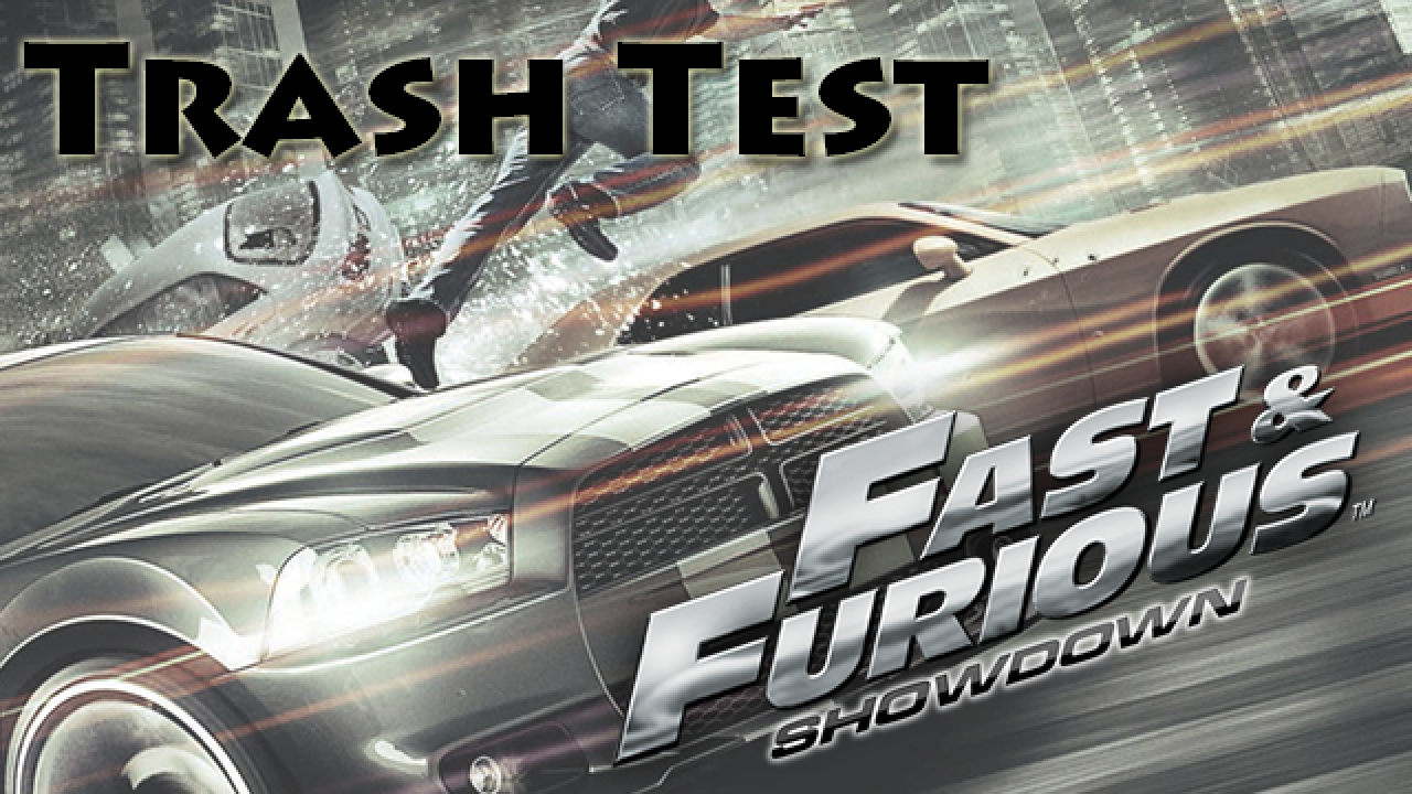 [Trash Test] Fast and Furious : Showdown