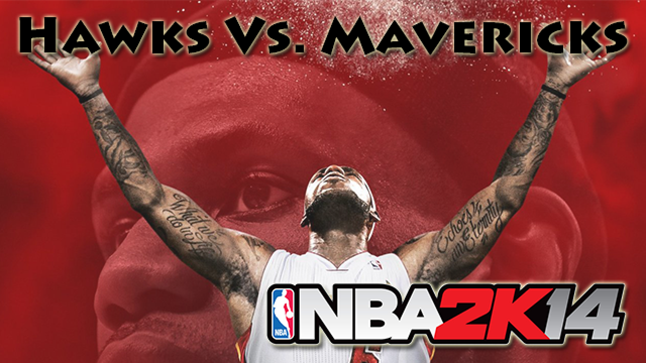 [Vidéo Détente] NBA 2K14 : Hawks (Atlanta) - Mavericks (Dallas)