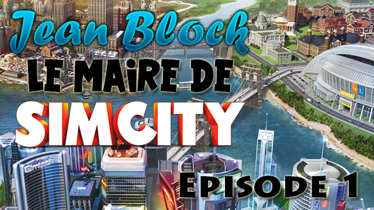 Le Maire de SimCity : Episode 1